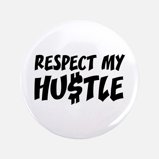 "Respect my HUSTLE 3.5"" Button"