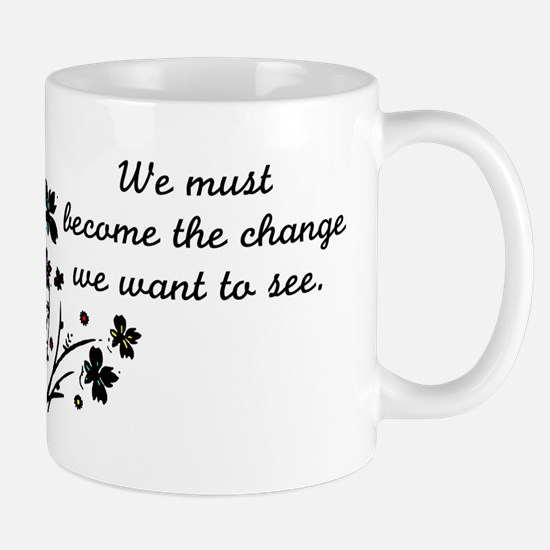 We must become the change we want to see Mugs