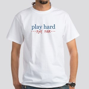 Play Hard, Play Fair White T-Shirt