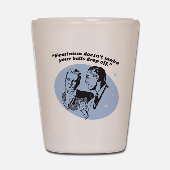 Feminism Doesn't Make Your... Shot Glass