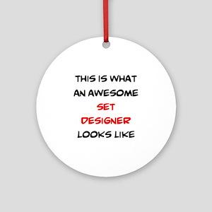 awesome set designer Round Ornament