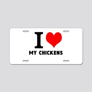 I LOVE MY CHICKENS Aluminum License Plate