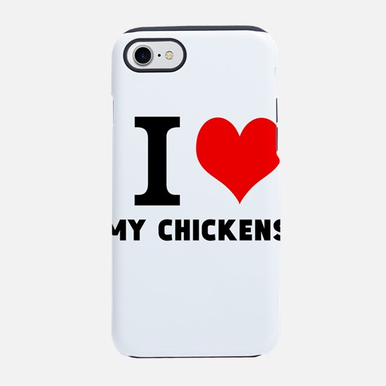 I LOVE MY CHICKENS iPhone 7 Tough Case