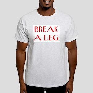break a leg Light T-Shirt