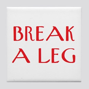 break a leg Tile Coaster