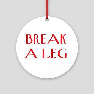 break a leg Round Ornament