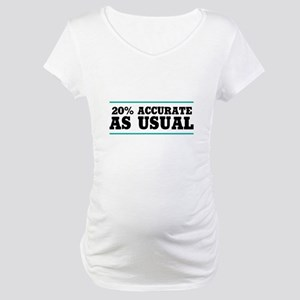 20 Percent Accurate Maternity T-Shirt