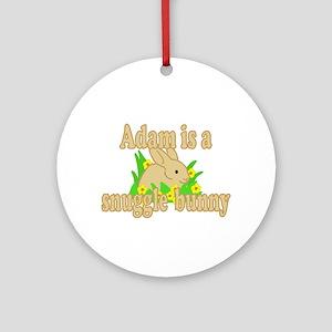 Adam is a Snuggle Bunny Ornament (Round)