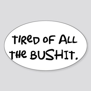 Tired of all the Bushit Oval Sticker