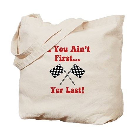 If You Ain't First, Yer Last! Tote Bag