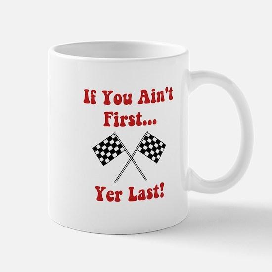 If You Ain't First, Yer Last! Mug