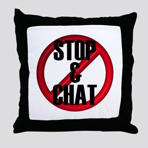 No Stop & Chat Throw Pillow