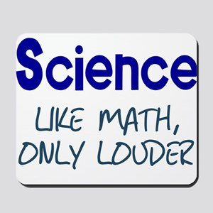 Science Like Math Only Louder Mousepad