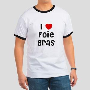 I * Foie Gras Ringer T