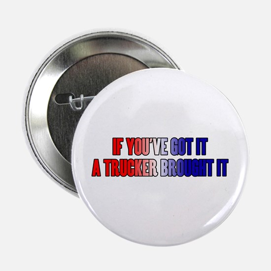 "If You've Got It 2.25"" Button"