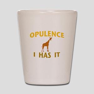 OPULENCE I HAS IT Shot Glass