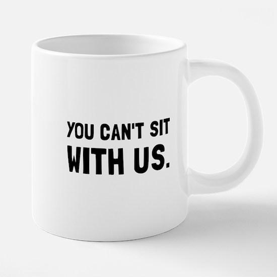 You Can't Sit With Us 20 oz Ceramic Mega Mug