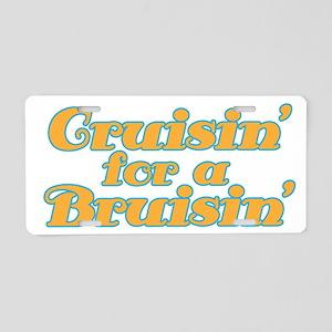 Cruisin' for a Bruisin' Aluminum License Plate