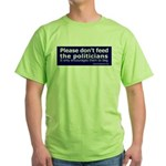 Don't feed the politicians Green T-Shirt