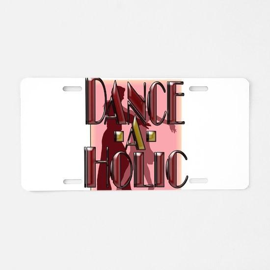 DANCE-A-HOLIC Aluminum License Plate