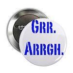 Grr. Arrgh. Button, one.