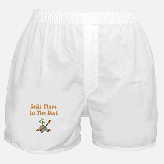 Still Plays In The Dirt Boxer Shorts