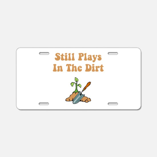 Still Plays In The Dirt Aluminum License Plate