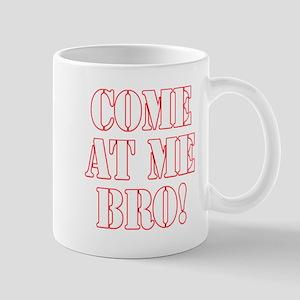 Come At Me Bro! Mug