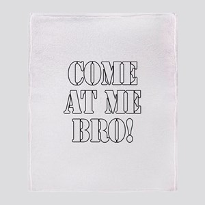 Come At Me Bro! Throw Blanket