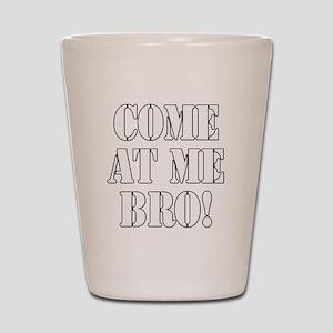 Come At Me Bro! Shot Glass