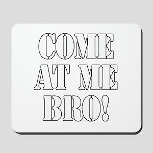Come At Me Bro! Mousepad