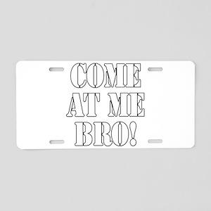 Come At Me Bro! Aluminum License Plate