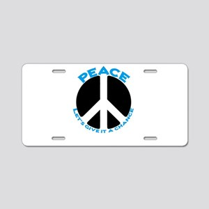 Peace - give it a chance #3 Aluminum License Plate