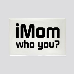 iMom Who You? Rectangle Magnet