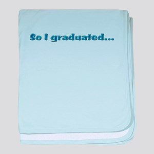 Graduated now what? baby blanket