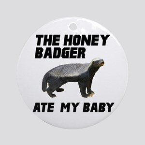 The Honey Badger Ate My Baby Ornament (Round)