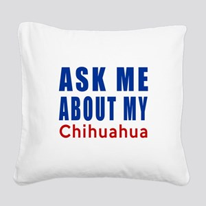Ask About My Chihuahua Dog Square Canvas Pillow