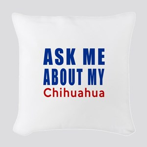 Ask About My Chihuahua Dog Woven Throw Pillow