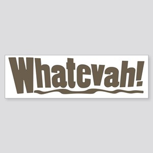 Whatevah whatever Bumper Sticker