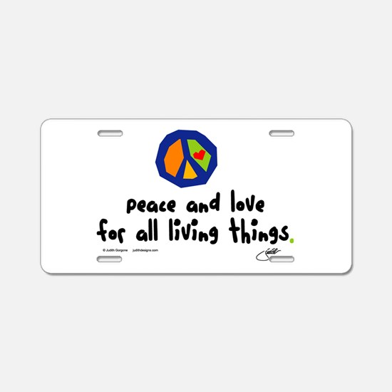 Peace and Love for all living Aluminum License Pla