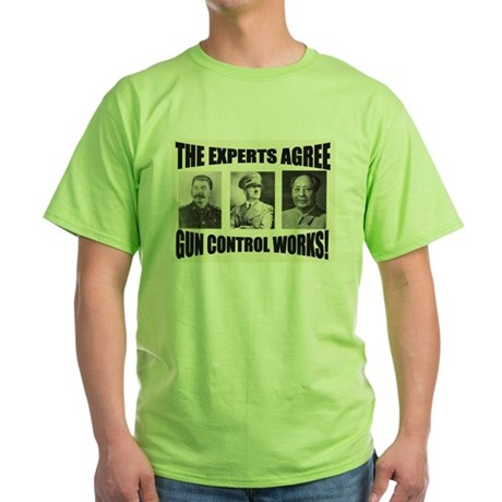 The Experts Agree Gun Control Green T-Shirt