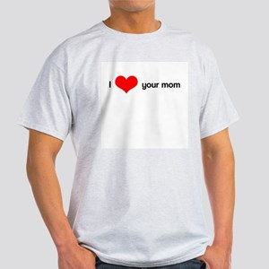 I heart your mom Ash Grey T-Shirt
