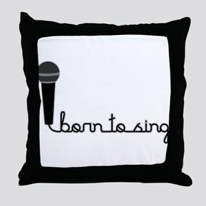 Born to Sing Throw Pillow