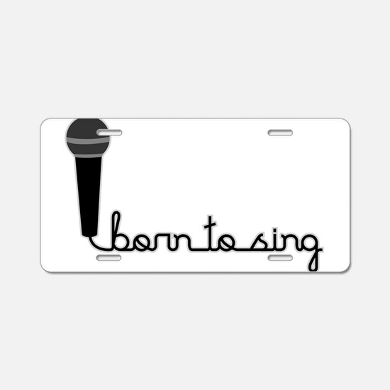 Born to Sing Aluminum License Plate
