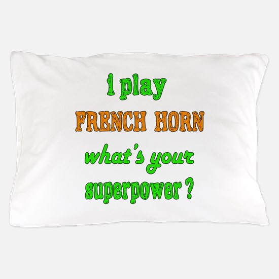 I play French Horn what's your superpo Pillow Case