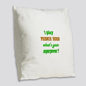 I play French Horn what's your Burlap Throw Pillow