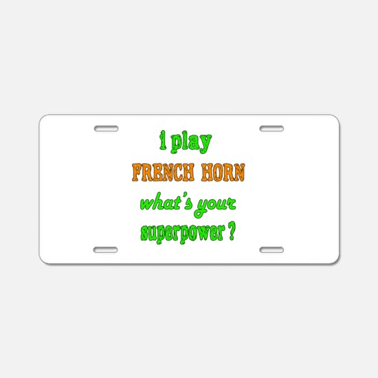 I play French Horn what's y Aluminum License Plate