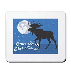 Once In A Blue Moose Mousepad