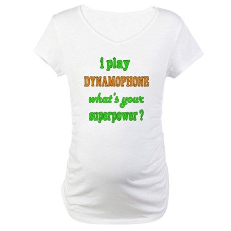 I play Dynamophone what's your s Maternity T-Shirt