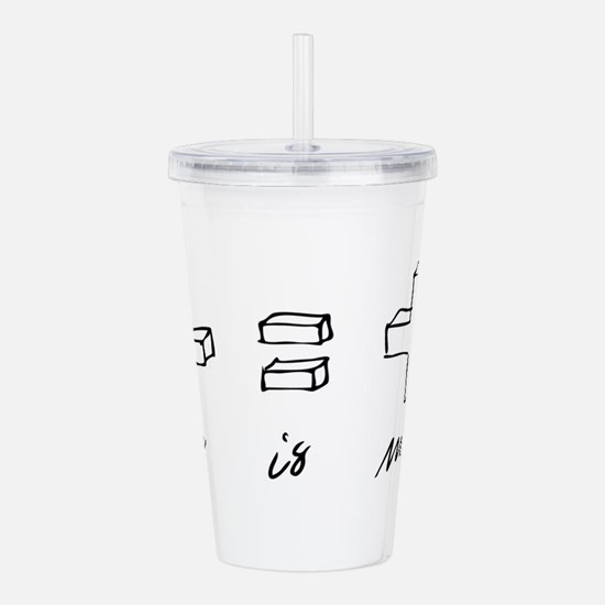 Less is more Acrylic Double-wall Tumbler
